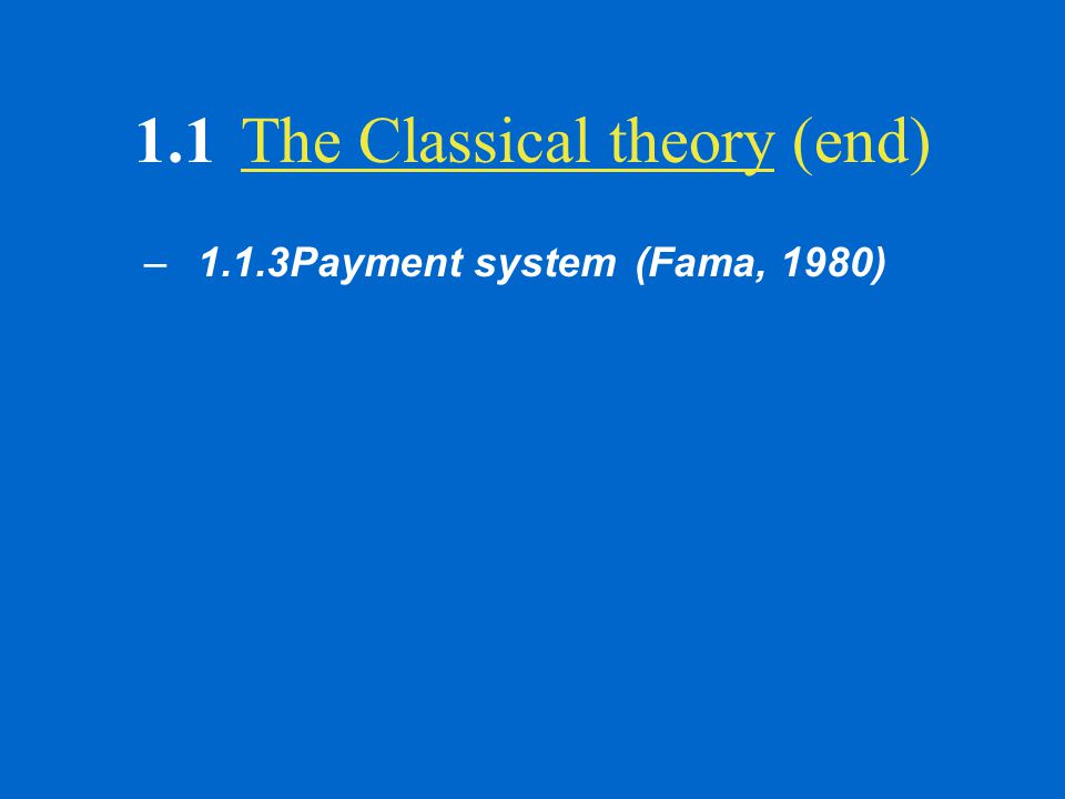 1.1The Classical theory (end) –1.1.3Payment system (Fama, 1980)