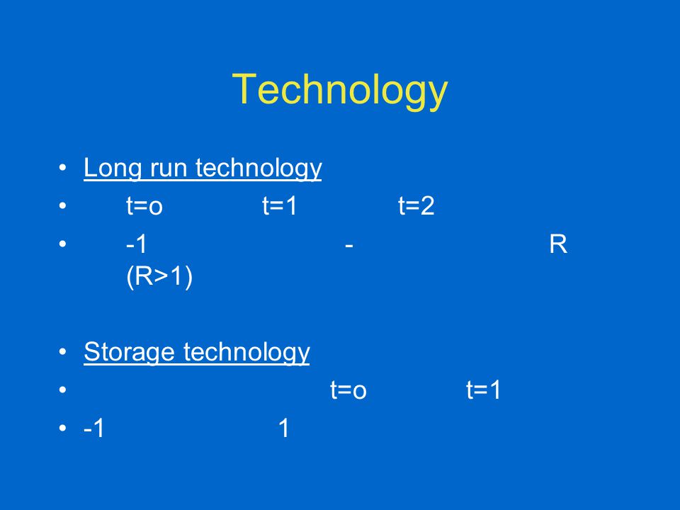 Technology Long run technology t=ot=1t=2 -1 - R (R>1) Storage technology t=ot=1 -1 1