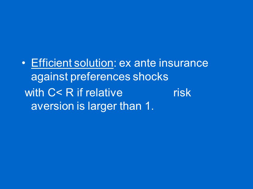 Efficient solution: ex ante insurance against preferences shocks with C< R if relative risk aversion is larger than 1.
