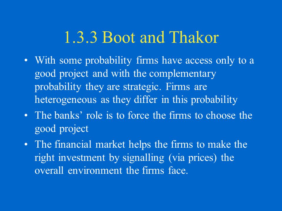 1.3.3 Boot and Thakor With some probability firms have access only to a good project and with the complementary probability they are strategic. Firms