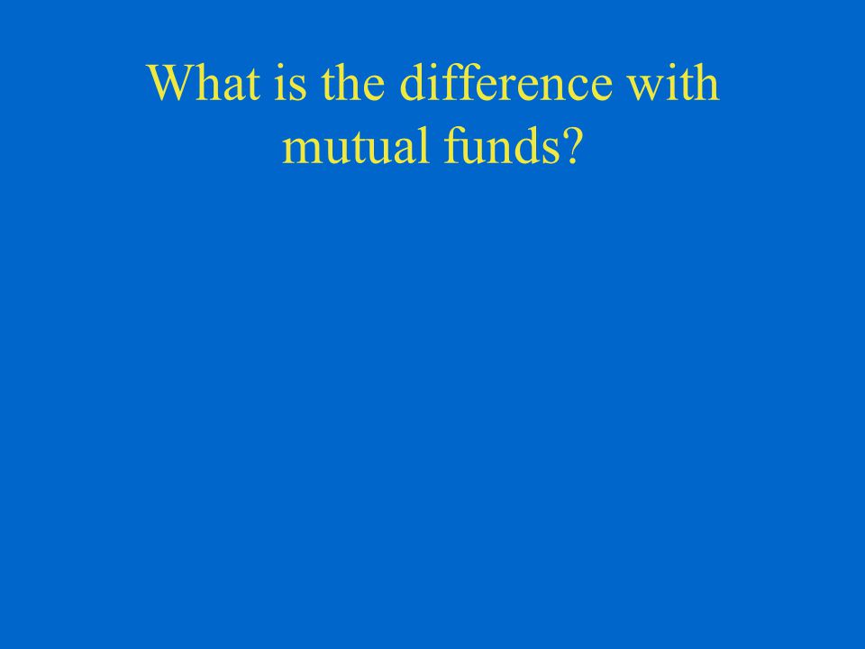 What is the difference with mutual funds?