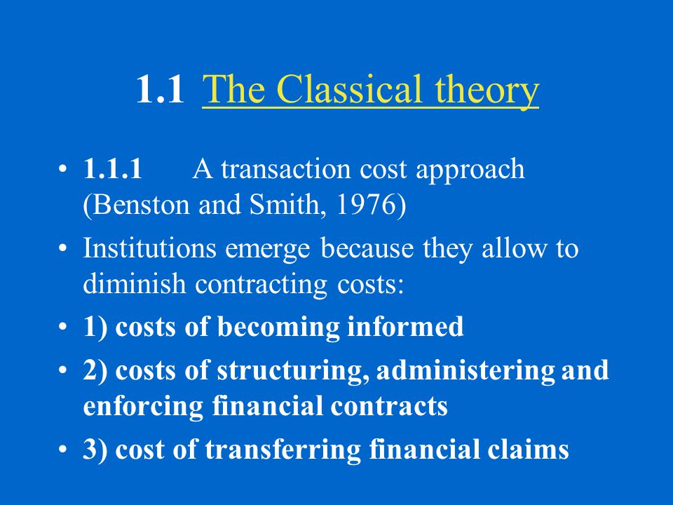 1.1The Classical theory 1.1.1A transaction cost approach (Benston and Smith, 1976) Institutions emerge because they allow to diminish contracting cost