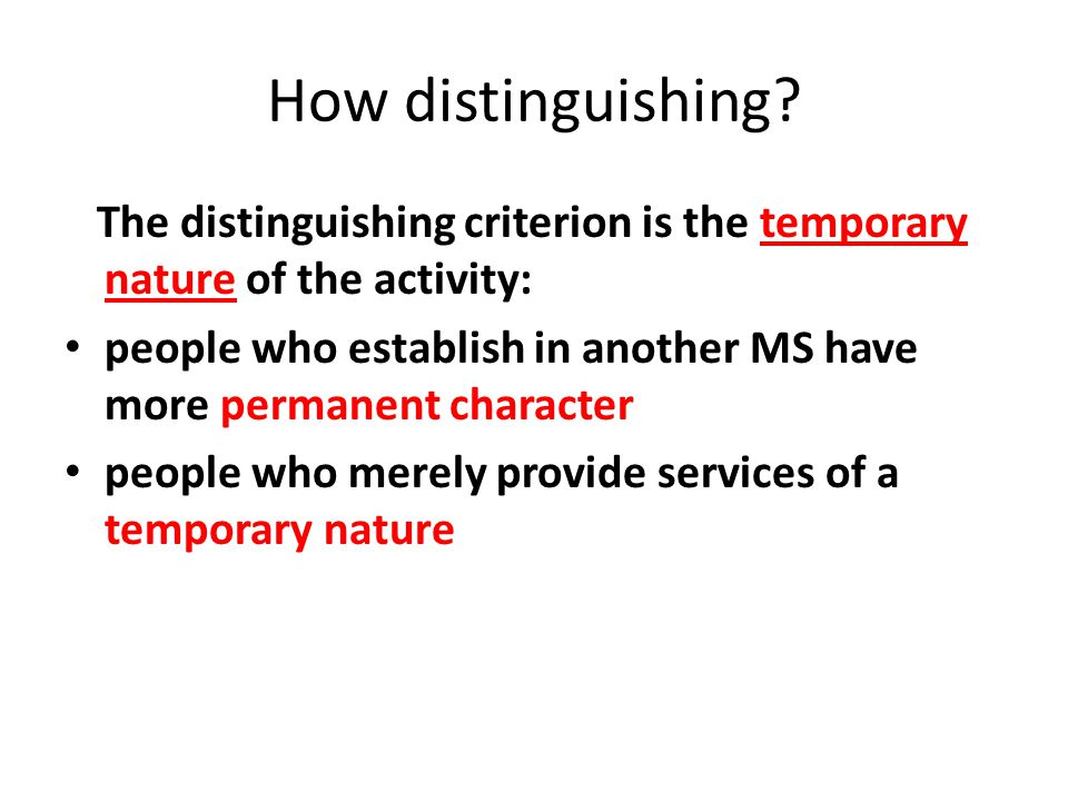 How distinguishing? The distinguishing criterion is the temporary nature of the activity: people who establish in another MS have more permanent chara