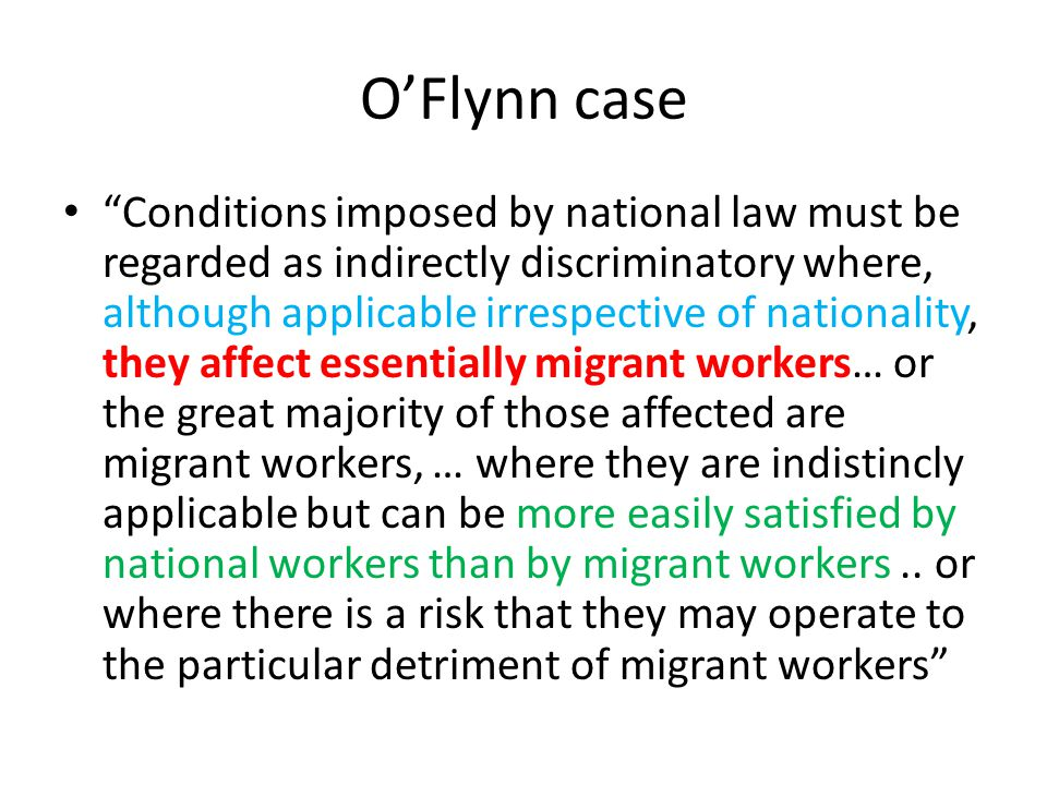 "O'Flynn case ""Conditions imposed by national law must be regarded as indirectly discriminatory where, although applicable irrespective of nationality,"