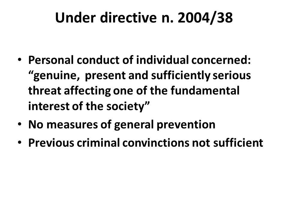 "Under directive n. 2004/38 Personal conduct of individual concerned: ""genuine, present and sufficiently serious threat affecting one of the fundamenta"