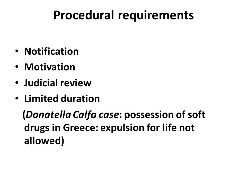 Procedural requirements Notification Motivation Judicial review Limited duration (Donatella Calfa case: possession of soft drugs in Greece: expulsion