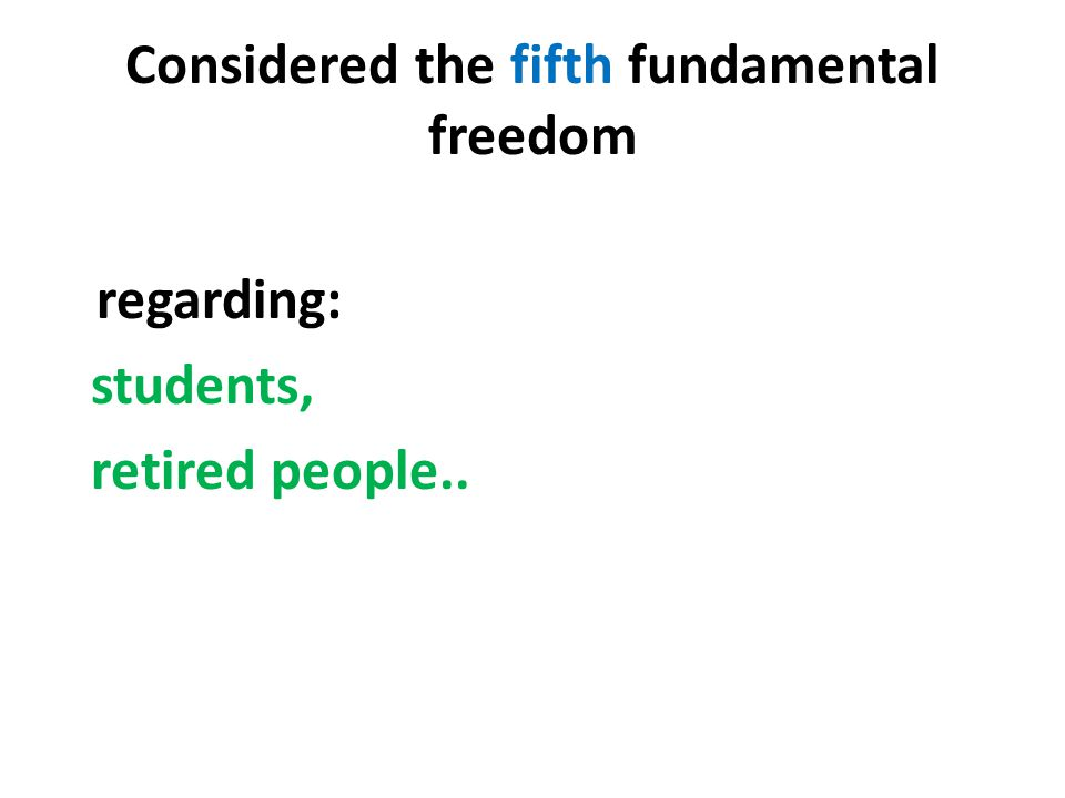 Considered the fifth fundamental freedom regarding: students, retired people..