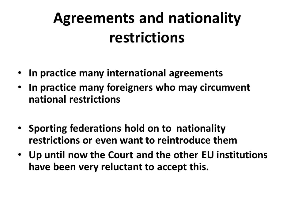 Agreements and nationality restrictions In practice many international agreements In practice many foreigners who may circumvent national restrictions