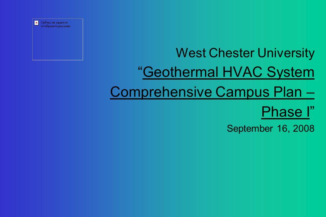 West Chester University Geothermal HVAC System Comprehensive Campus Plan – Phase I September 16, 2008