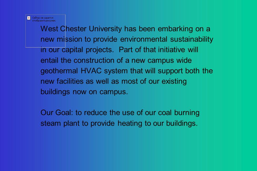 West Chester University has been embarking on a new mission to provide environmental sustainability in our capital projects.