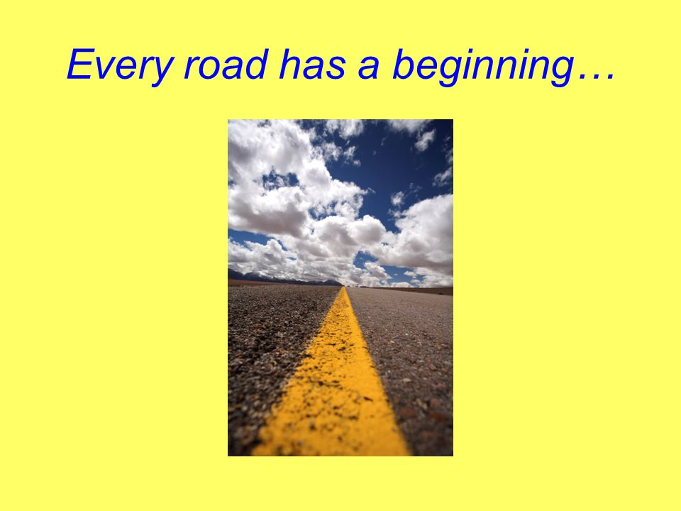 Every road has a beginning…