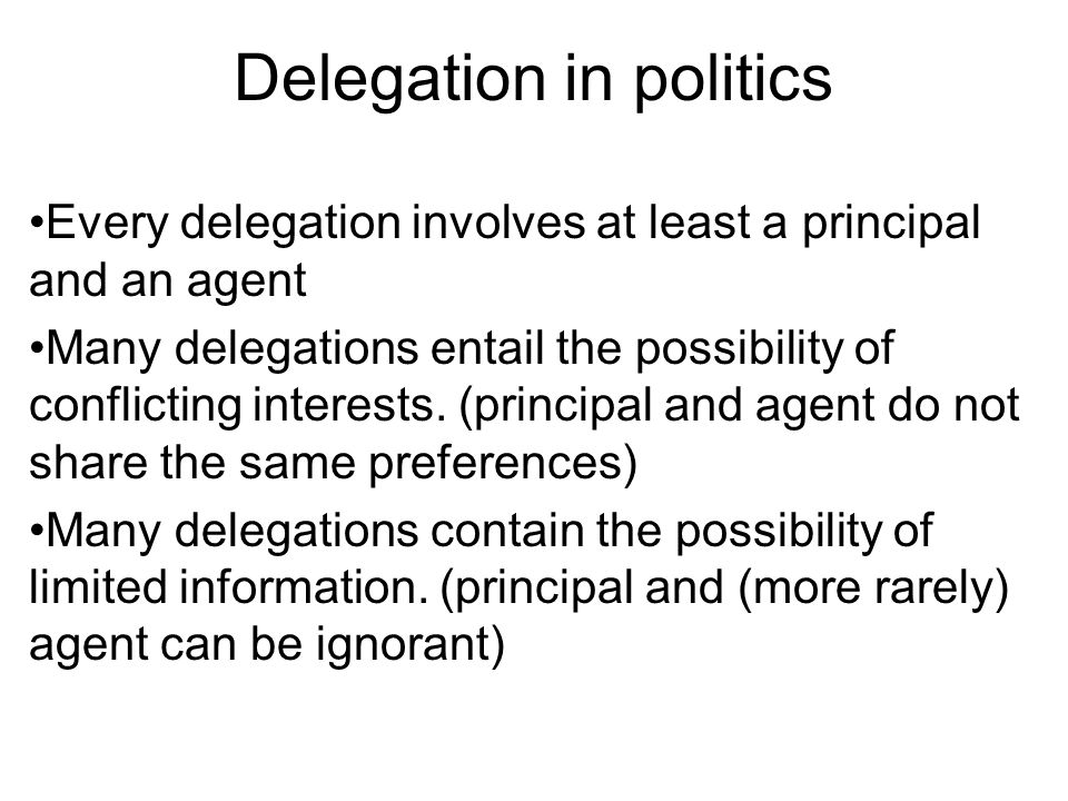 Romer and Rosenthal Delegation model The agent moves first by choosing whether or not to act.