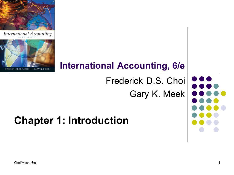 Choi/Meek, 6/e1 International Accounting, 6/e Frederick D.S. Choi Gary K. Meek Chapter 1: Introduction