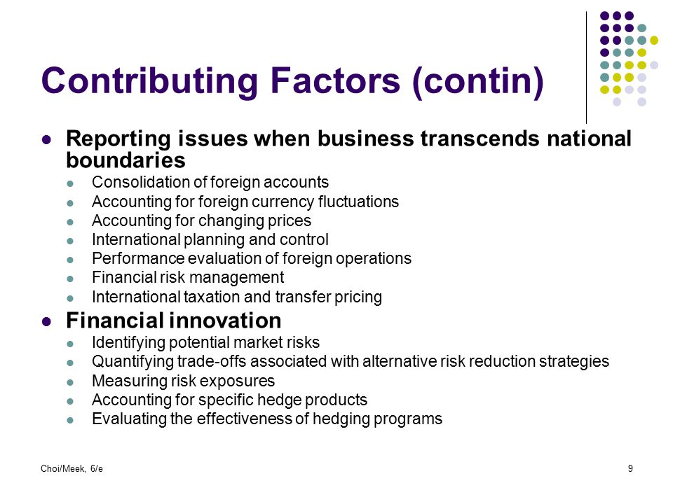 9 Contributing Factors (contin) Reporting issues when business transcends national boundaries Consolidation of foreign accounts Accounting for foreign