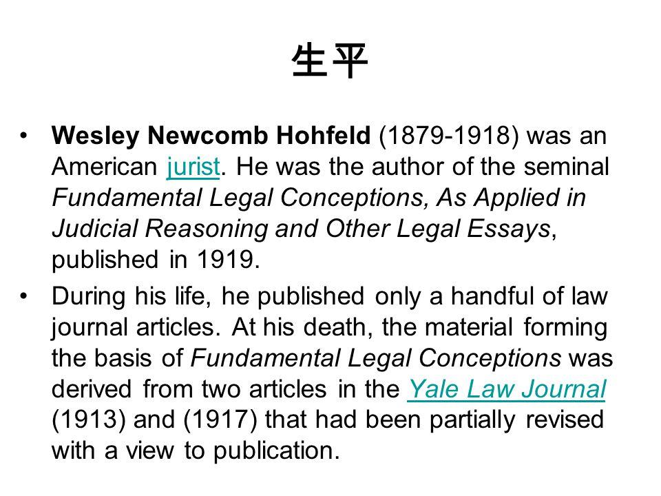 生平 Wesley Newcomb Hohfeld (1879-1918) was an American jurist.