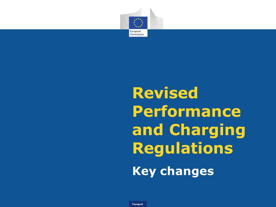Transport Revised performance and charging regulations The Single Sky Committee gave on 8 March 2013 positive opinion on the revised performance and charging regulations Although compromise text, on balance, significant improvements for implementing the performance and charging scheme Binding performance targets in all four key performance areas (Safety, Environment, Capacity and Cost-Efficiency) gate-to-gate approach covering the entire chain of air navigation services