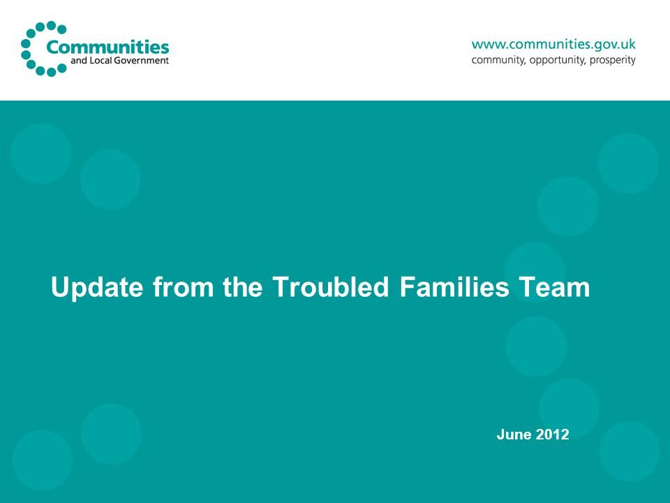 Update from the Troubled Families Team June 2012