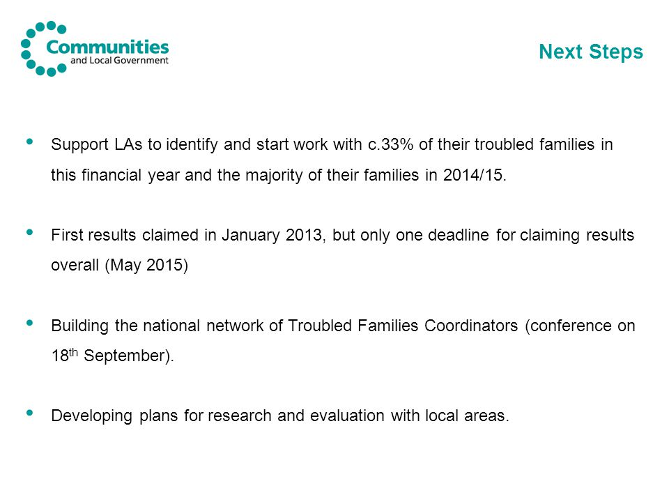Next Steps Support LAs to identify and start work with c.33% of their troubled families in this financial year and the majority of their families in 2