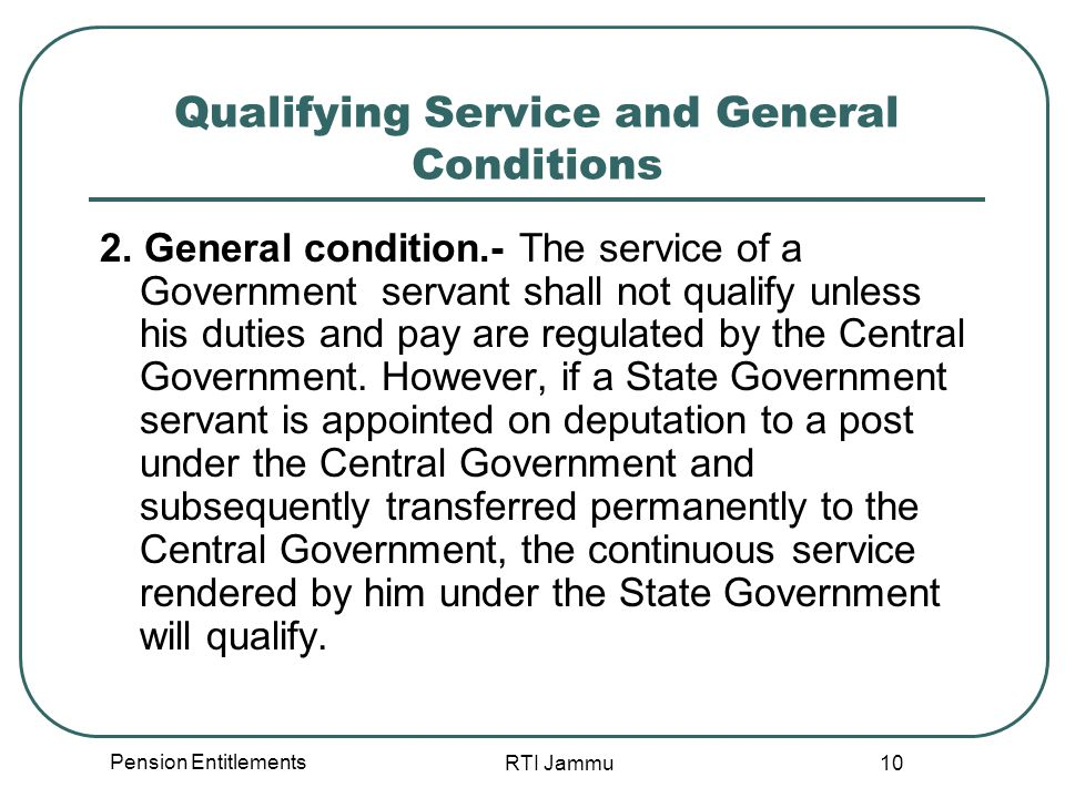 Pension Entitlements RTI Jammu 10 Qualifying Service and General Conditions 2. General condition.- The service of a Government servant shall not quali