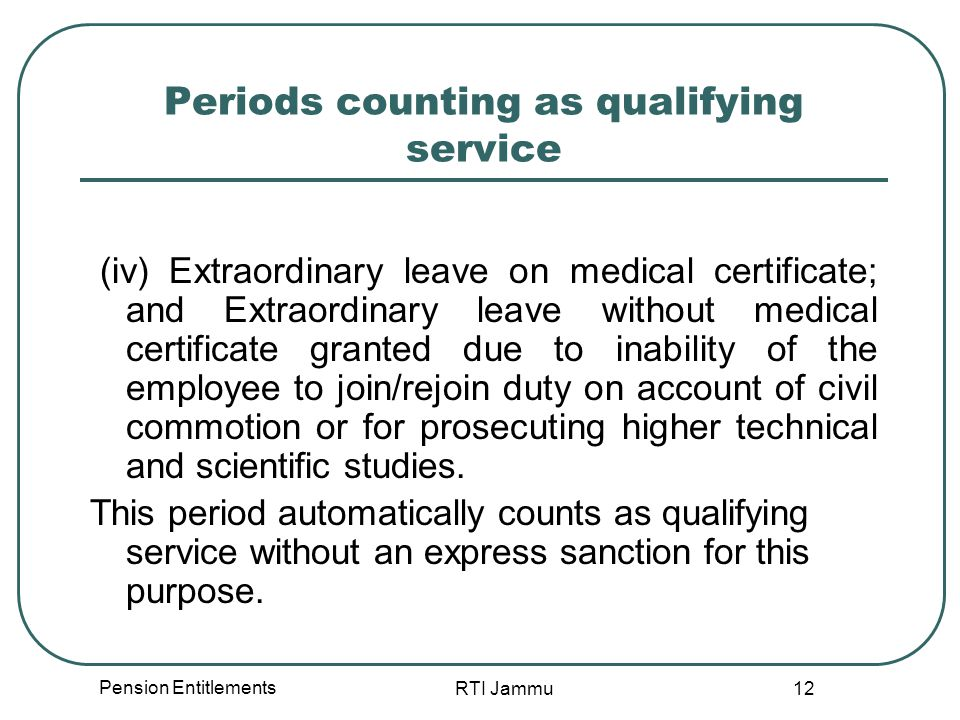 Pension Entitlements RTI Jammu 12 Periods counting as qualifying service (iv) Extraordinary leave on medical certificate; and Extraordinary leave with