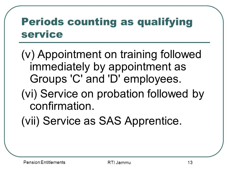 Pension Entitlements RTI Jammu 13 Periods counting as qualifying service (v) Appointment on training followed immediately by appointment as Groups 'C'