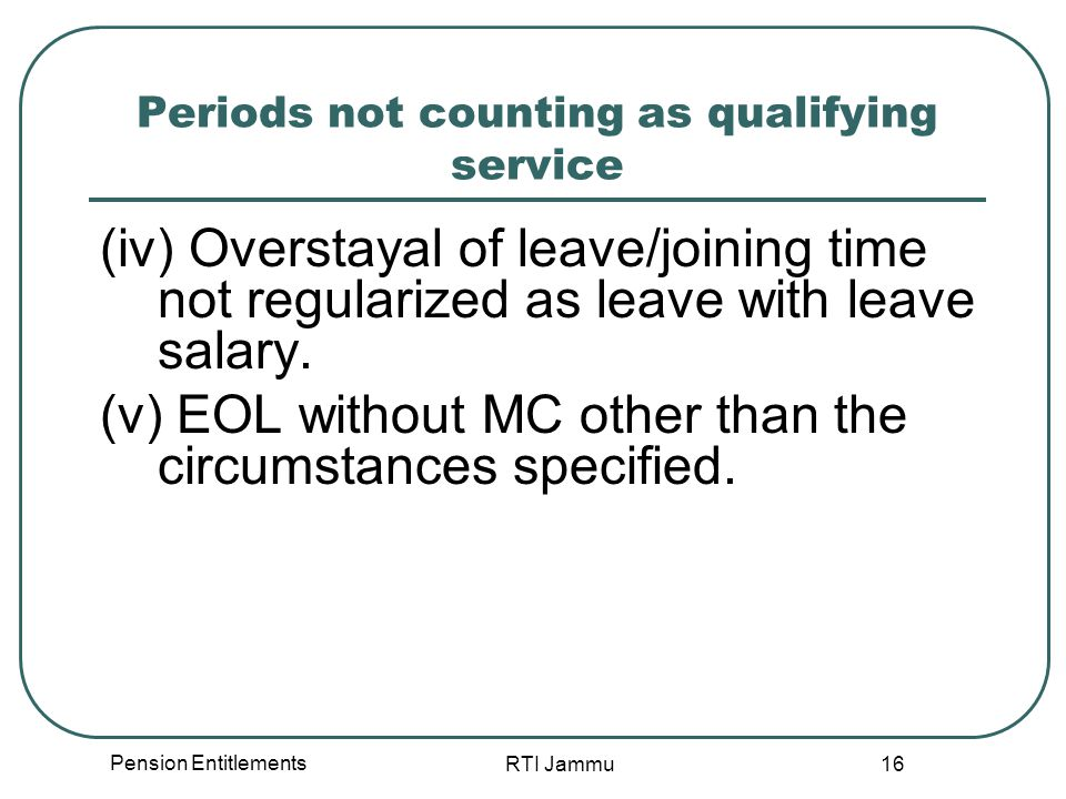 Pension Entitlements RTI Jammu 16 Periods not counting as qualifying service (iv) Overstayal of leave/joining time not regularized as leave with leave salary.