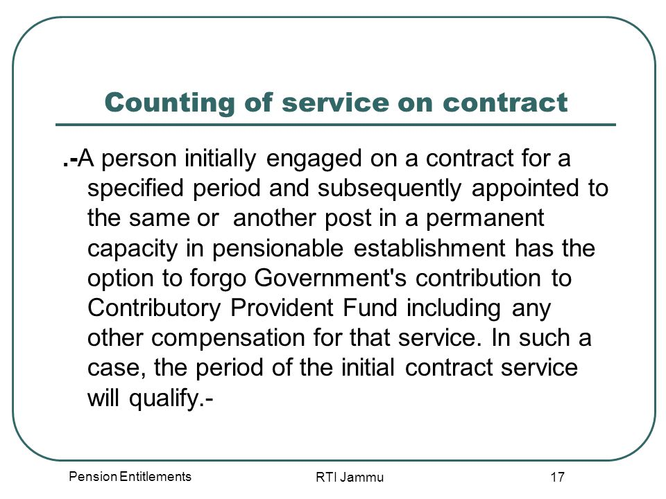Pension Entitlements RTI Jammu 17 Counting of service on contract.-A person initially engaged on a contract for a specified period and subsequently ap