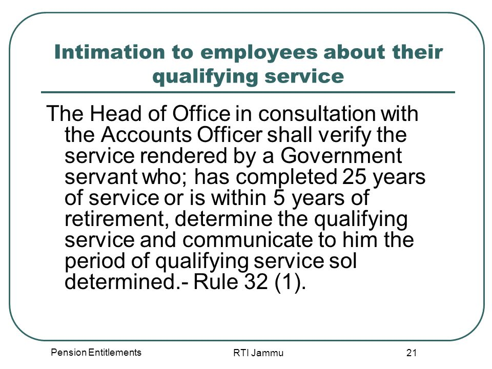 Pension Entitlements RTI Jammu 21 Intimation to employees about their qualifying service The Head of Office in consultation with the Accounts Officer