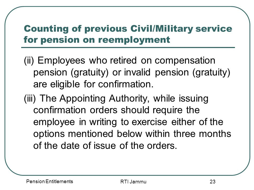 Pension Entitlements RTI Jammu 23 Counting of previous Civil/Military service for pension on reemployment (ii) Employees who retired on compensation p
