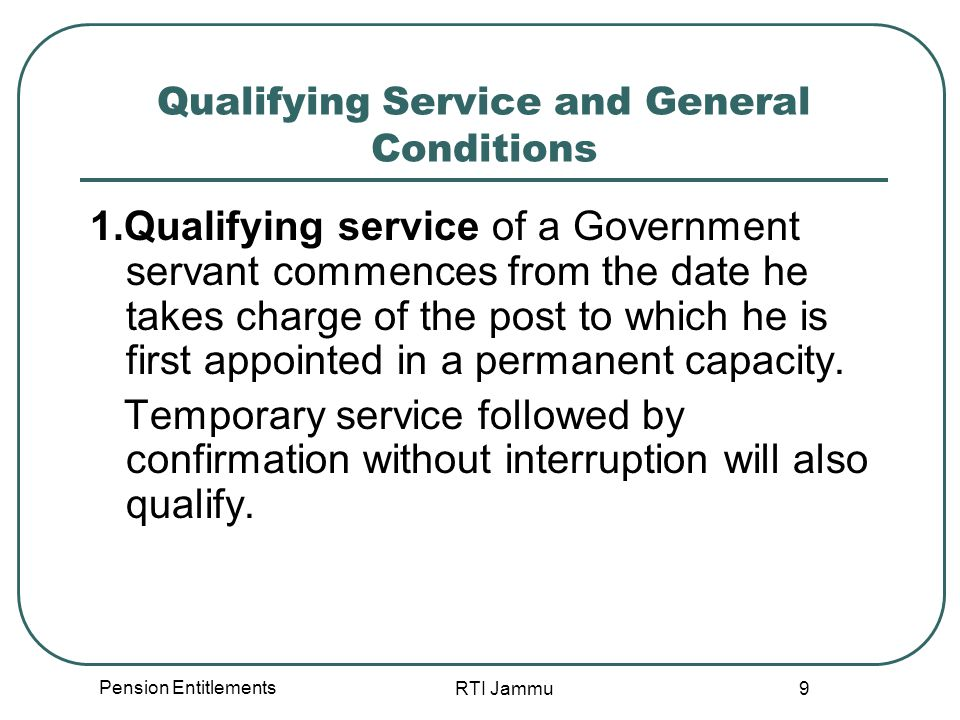 Pension Entitlements RTI Jammu 20 Rounding off Qualifying service for pension/gratuity is calculated and expressed in completed half-years.
