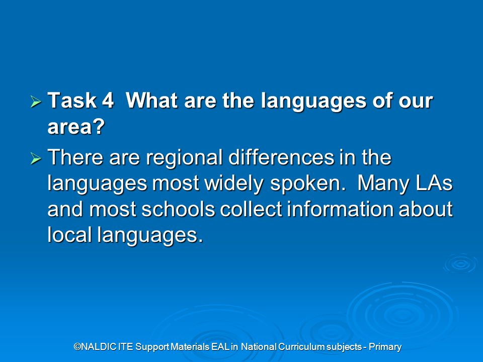 ©NALDIC ITE Support Materials EAL in National Curriculum subjects - Primary  Task 4 What are the languages of our area.