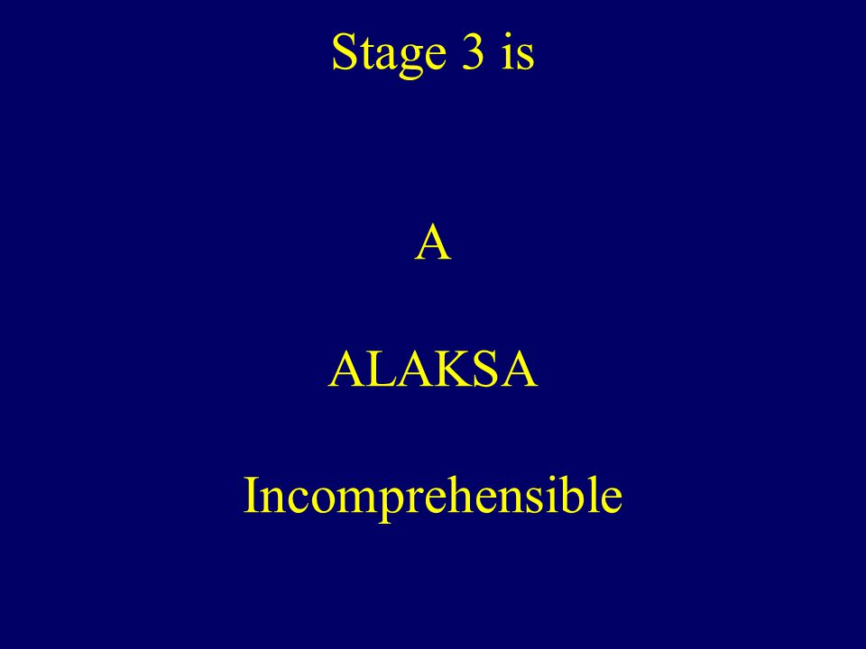 Stage 3 is A ALAKSA Incomprehensible