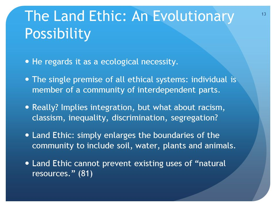13 The Land Ethic: An Evolutionary Possibility He regards it as a ecological necessity. The single premise of all ethical systems: individual is membe