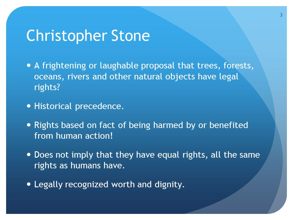 3 Christopher Stone A frightening or laughable proposal that trees, forests, oceans, rivers and other natural objects have legal rights.