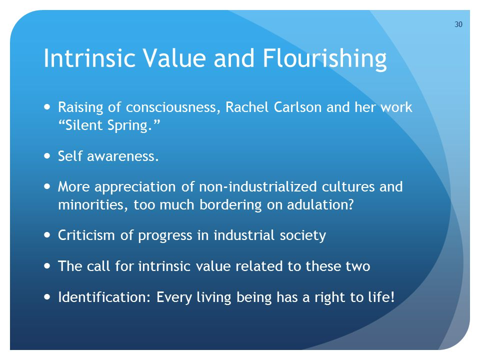 30 Intrinsic Value and Flourishing Raising of consciousness, Rachel Carlson and her work Silent Spring. Self awareness.