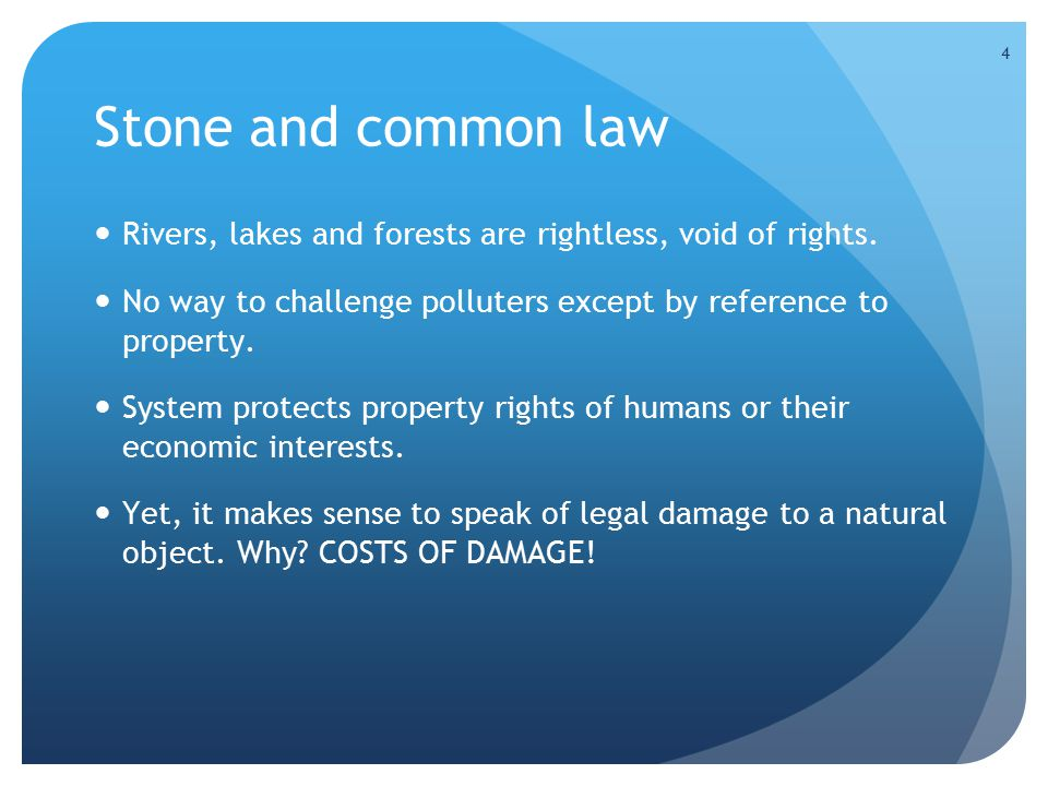 4 Stone and common law Rivers, lakes and forests are rightless, void of rights.