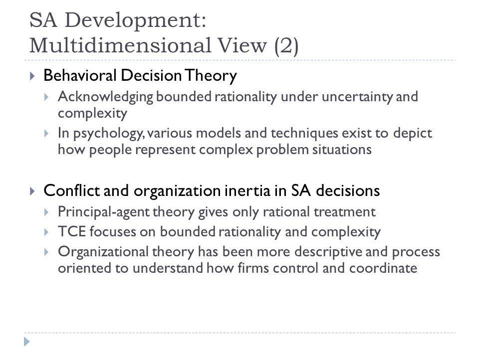 SA Development: Multidimensional View (2)  Behavioral Decision Theory  Acknowledging bounded rationality under uncertainty and complexity  In psych