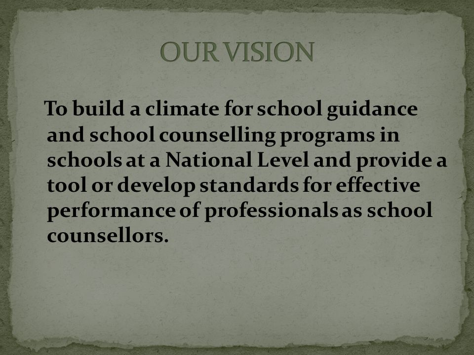 To build a climate for school guidance and school counselling programs in schools at a National Level and provide a tool or develop standards for effe