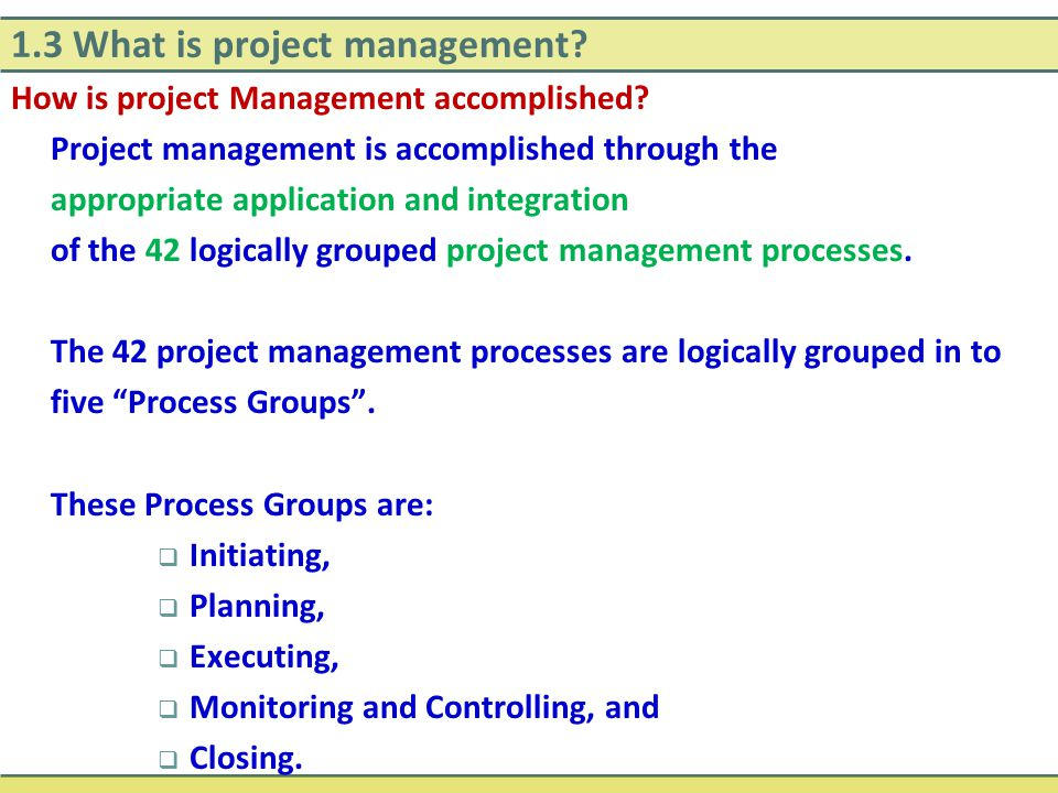 1.3 What is project management? How is project Management accomplished? Project management is accomplished through the appropriate application and int