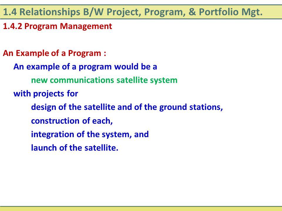 1.4 Relationships B/W Project, Program, & Portfolio Mgt. 1.4.2 Program Management An Example of a Program : An example of a program would be a new com