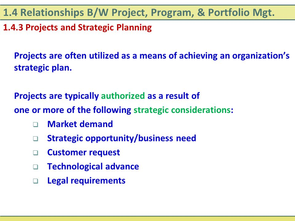 1.4 Relationships B/W Project, Program, & Portfolio Mgt. 1.4.3 Projects and Strategic Planning Projects are often utilized as a means of achieving an
