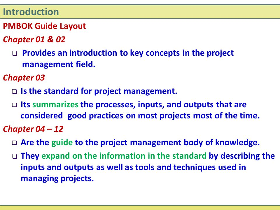 Introduction PMBOK Guide Layout Chapter 01 & 02  Provides an introduction to key concepts in the project management field. Chapter 03  Is the standa