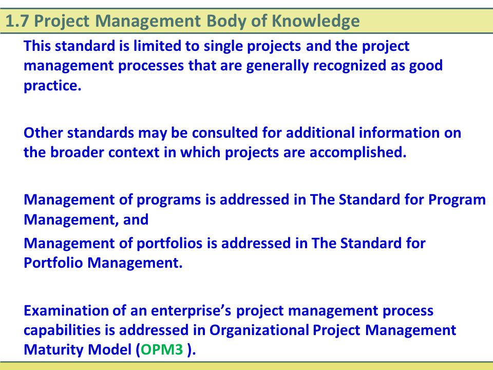 1.7 Project Management Body of Knowledge This standard is limited to single projects and the project management processes that are generally recognize