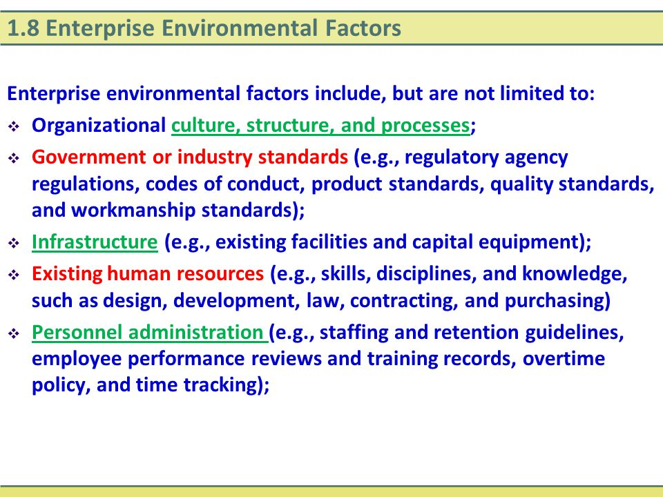 1.8 Enterprise Environmental Factors Enterprise environmental factors include, but are not limited to:  Organizational culture, structure, and proces
