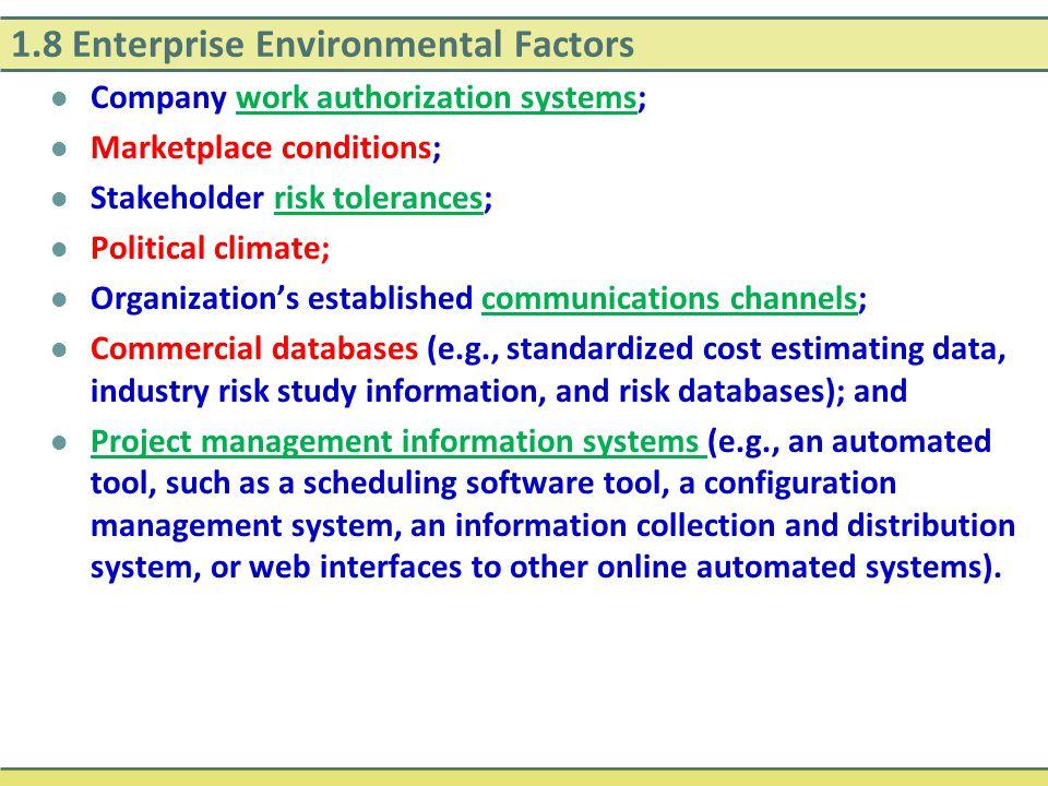 1.8 Enterprise Environmental Factors Company work authorization systems; Marketplace conditions; Stakeholder risk tolerances; Political climate; Organ