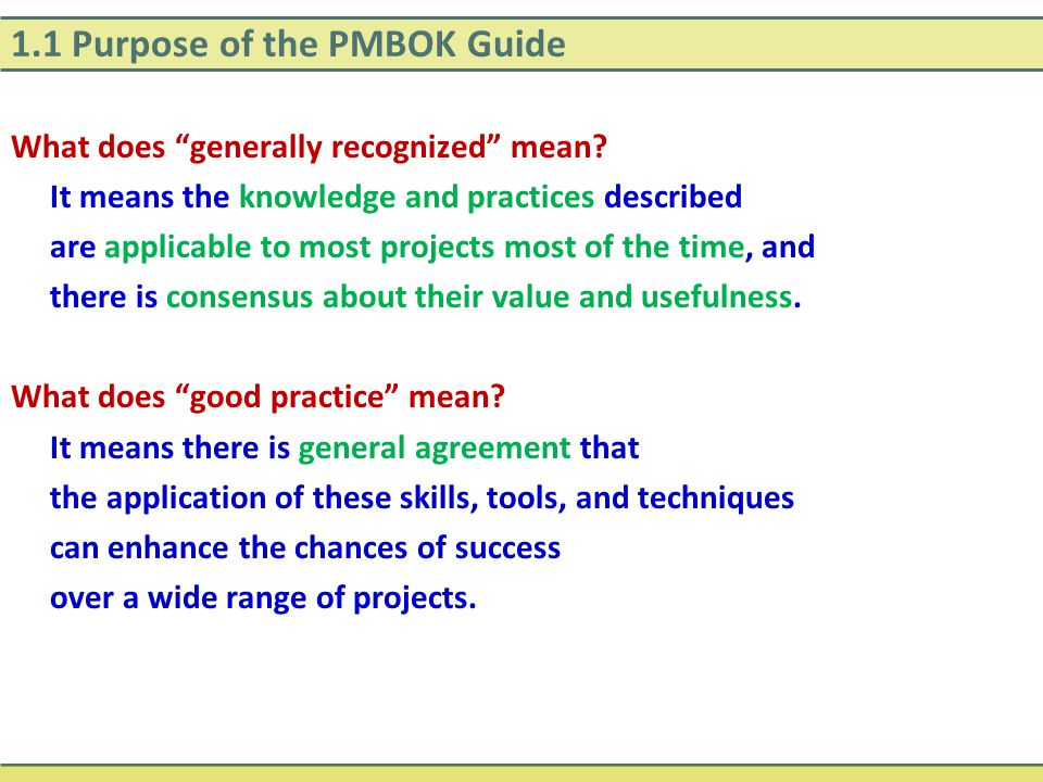 1.1 Purpose of the PMBOK Guide Good practice does not mean that the knowledge described should always be applied uniformly to all projects.