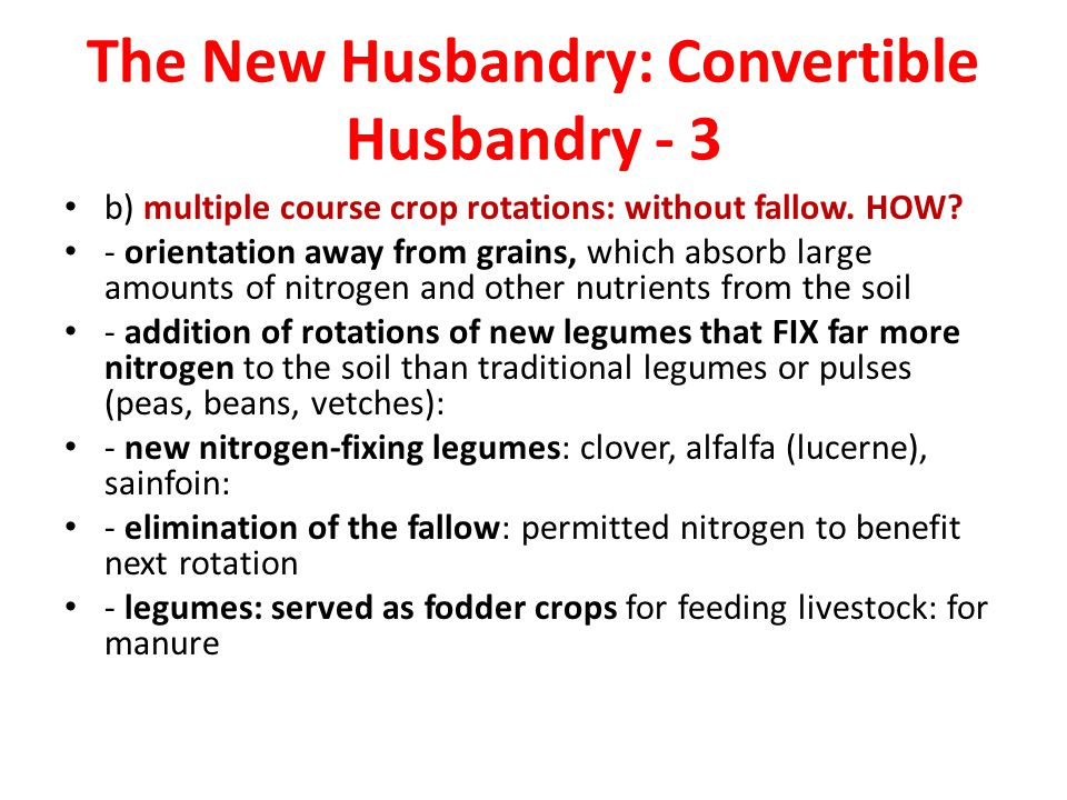 The New Husbandry: Convertible Husbandry - 3 b) multiple course crop rotations: without fallow. HOW? - orientation away from grains, which absorb larg