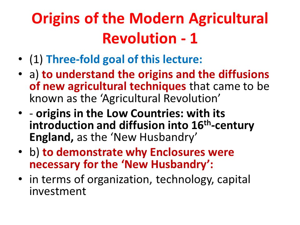 Origins of the Modern Agricultural Revolution - 1 (1) Three-fold goal of this lecture: a) to understand the origins and the diffusions of new agricult