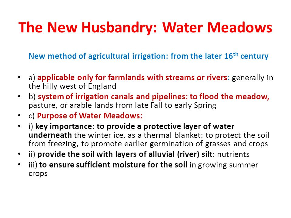 The New Husbandry: Water Meadows New method of agricultural irrigation: from the later 16 th century a) applicable only for farmlands with streams or