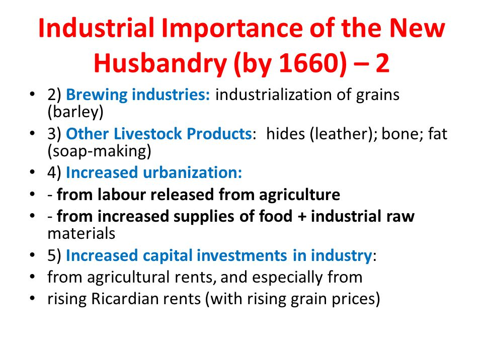 Industrial Importance of the New Husbandry (by 1660) – 2 2) Brewing industries: industrialization of grains (barley) 3) Other Livestock Products: hide
